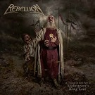 Rebellion - A Tragedy In Steel Part II: Shakespeare´s King Lear