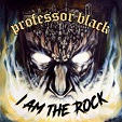 Professor Black – I Am the Rock
