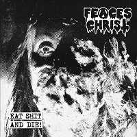 FEACES CHRIST - Eat Shit And Die